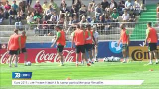 Euro 2016 : un France-Irlande à la saveur particulière pour Versailles