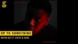 Bryan Mg - Up To Something ft. Chivv & SRNO (prod. SRNO)