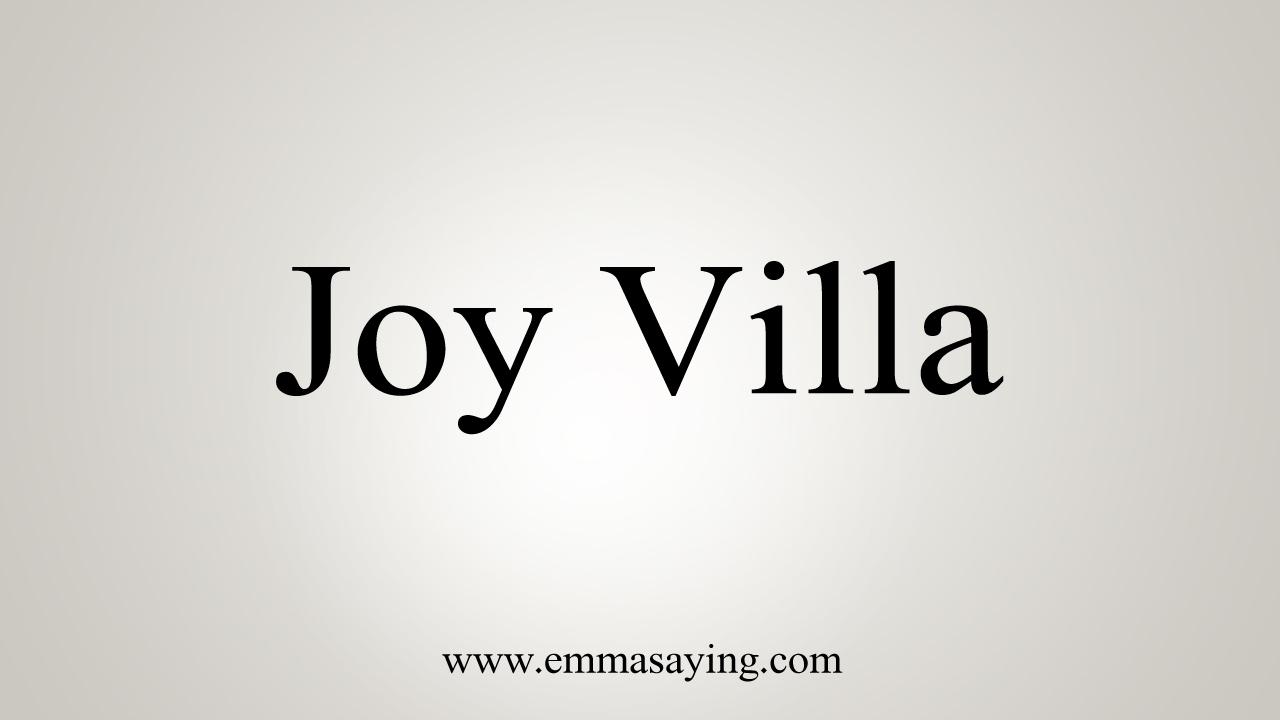 How to Pronounce Joy Villa