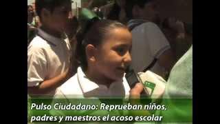Pulso Ciudadano - Reprueban niños, padres  y maestros acoso escolar