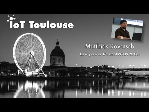 Low-power IP: 6LoWPAN & Co. - IoT Toulouse meetup #2