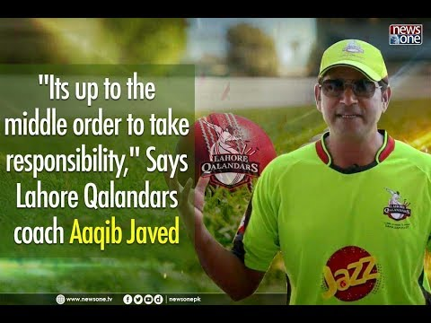 """""""Its up to the middle-order to take responsibility,"""" Says Lahore Qalandars coach Aaqib Javed"""
