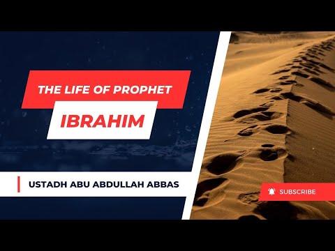 Life Of Prophet Ibrahim - Ustadh Abu Abdullah Abbas