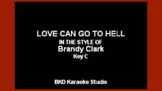 Love Can Go To Hell (In The Style of Brandy Clark) (Karaoke with Lyrics)