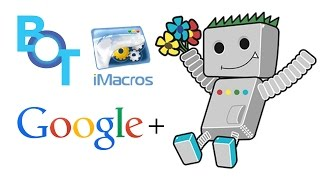 iMacros бот для Google Plus (Гугл+)