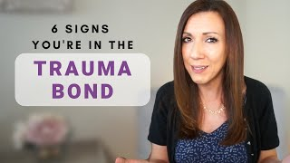 6 SIGNS YOU'RE IN THE TRAUMA BOND: What You Need to Know About the Trauma Bond and Healing