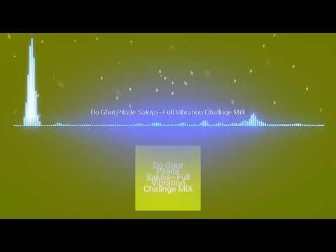 Do Ghut Pilade Sakiya !! Full Vibration song !! Challnge MiX DJ Rahul jsb