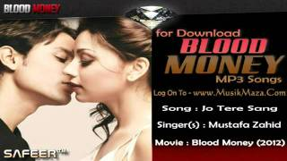 "Jo Tere Sang - ""Blood Money (2012) *HD* [Full Song] - Mustafa Zahid"