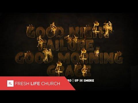 Good Night Failure, Good Morning Grace :: Up In Smoke (Pt. 1)   Pastor Levi Lusko