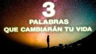 LAS 3 PALABRAS QUE CAMBIARÁN TU VIDA