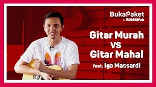 Gitar Murah VS Mahal - Tips Memilih Gitar feat. Iga Massardi | BukaPaket for Him