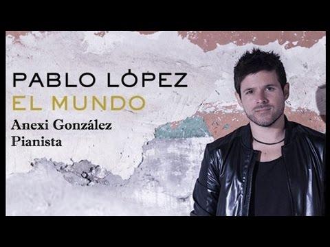 Pablo Lopez - El Mundo (piano cover Anexi González) 2015.