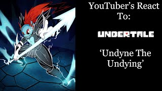 YouTubers React To: Undyne The Undying (Undertale)