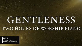 GENTLENESS: Fruits of the Holy Spirit | Two Hours of Worship Piano
