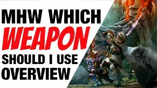 Monster Hunter World Which Weapon Should I Choose? MHW