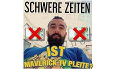 Schwere Zeiten - Ist Maverick TV Pleite?