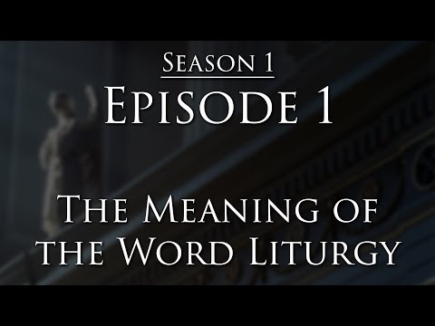 Episode 1  The Meaning of Liturgy