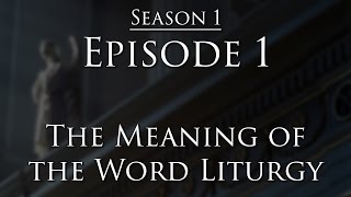 Episode 1 - The Meaning of Liturgy