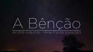 A Bênção (letra) - André Aquino + Ana Paula Valadão