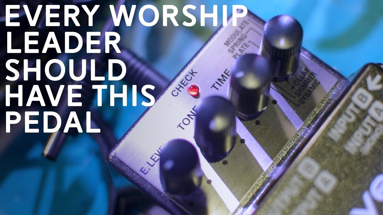 Every Worship Leader Should Use This Effects Pedal On Their Pedal