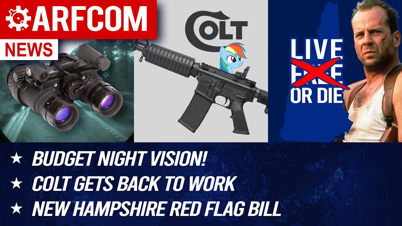 [ARFCOM NEWS] Budget Night Vision! + Colt Gets Back To Work + NH Red Flag Bill
