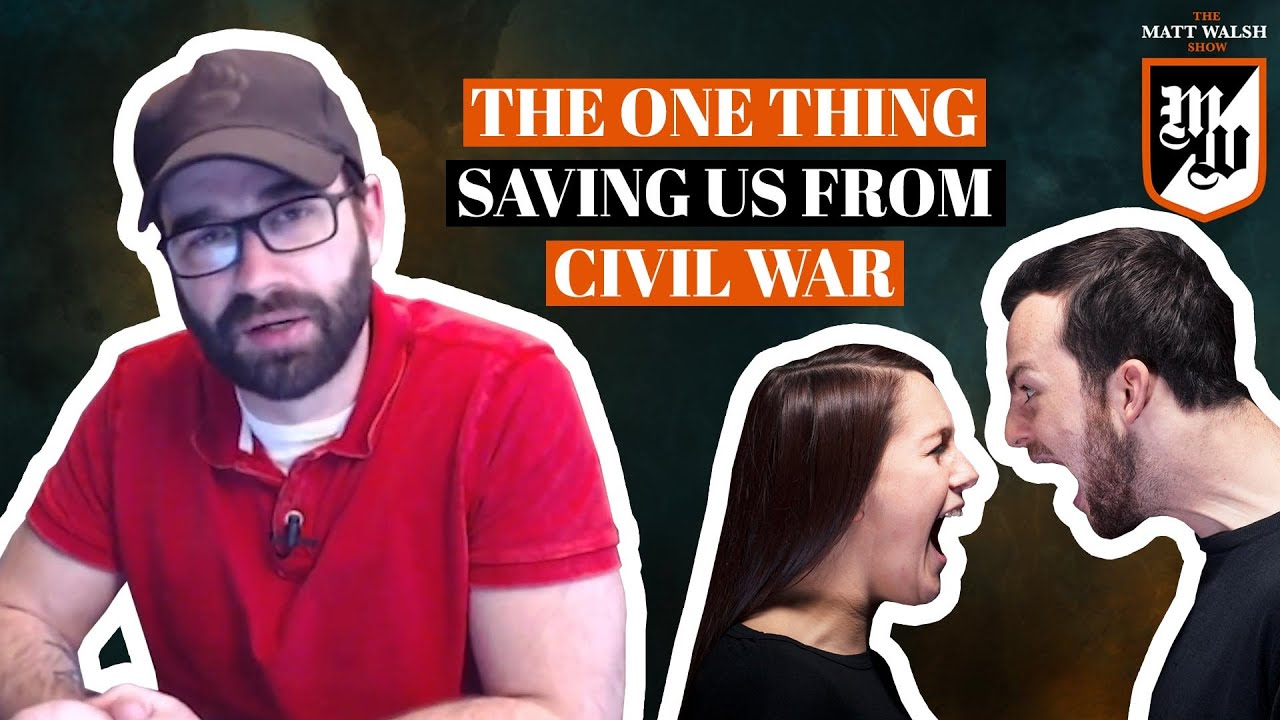 The One Thing Saving Us From Civil War | The Matt Walsh Show Ep. 223