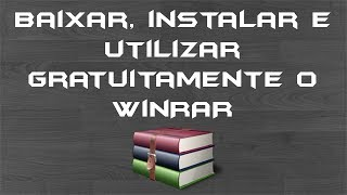 Baixar, instalar e utilizar gratuitamente o WinRAR em Português Brasil (pt-BR) - download direto