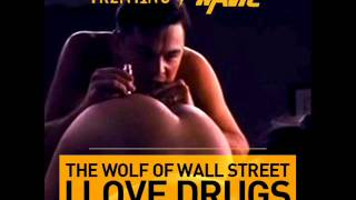 Trentino & Navic -- The Wolf Of Wall Street (I Love Drugs)