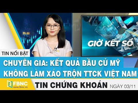 Tin tức Chứng khoán ngày 03/11 | Chuyên gia: Kết quả bầu cử Mỹ không làm xáo trộn TTCK Việt Nam|FBNC