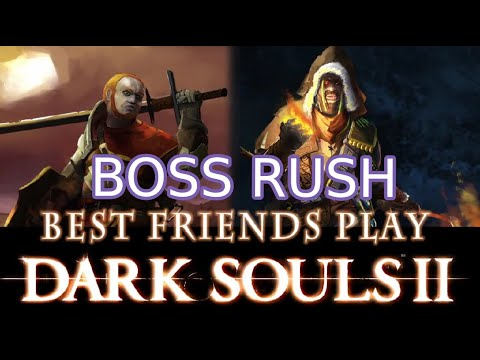 Best Friends Play Dark Souls II (BOSS RUSH)