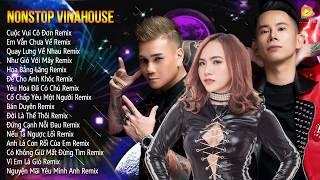 Nonstop Vinahouse 2019 - Cuộc Vui Cô Đơn Remix -  Liên Khúc Nhạc Trẻ Remix Hay Nhất 2019