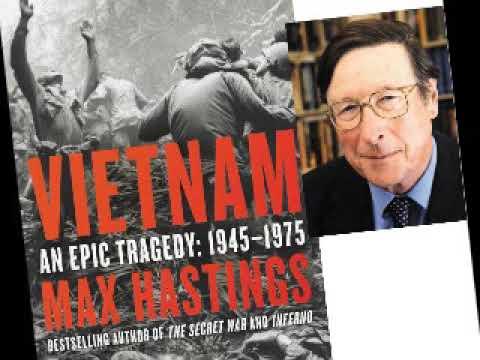 Vietnam War history - Vietnam An Epic Tragedy - Sir Max Hastings interview - MHIO 39
