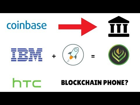 Coinbase launching institutional products, IBM + Stellar (XLM) Partnership, HTC Blockchain phone