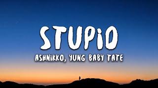 Ashnikko, Yung Baby Tate - STUPID (Lyrics)