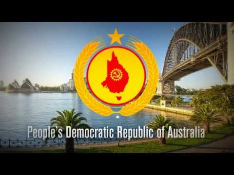 """National Anthem of the Democratic People's Republic of Australia [DPRA] - """"Workers of DPRA Unite!"""""""