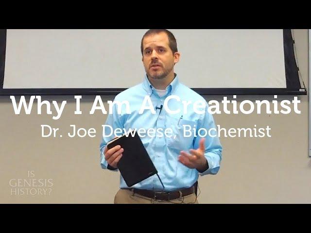Why I am a Creationist - Joe Deweese, Biochemist