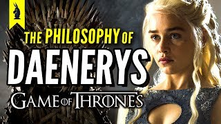 Game of Thrones The Philosophy of Daenerys Targaryen Wisecrack Edition