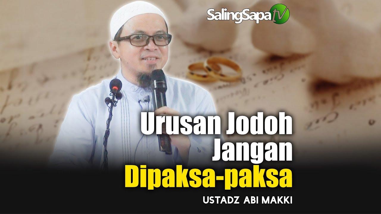 Download Urusan Jodoh Jangan Dipaksa paksa    Ust  Abi Makki