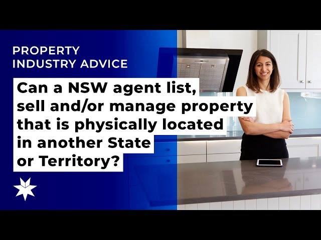 Can a NSW agent list, sell and or manage property that is physically located in another State or Ter