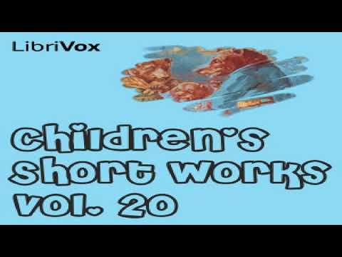 Children's Short Works, Vol. 020 | Various | General, Myths, Legends & Fairy Tales | English | 1/2