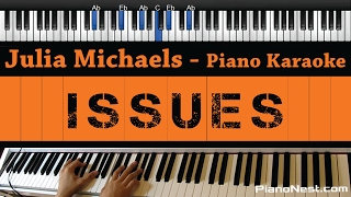 Julia Michaels - Issues - Piano Karaoke / Sing Along / Cover with Lyrics