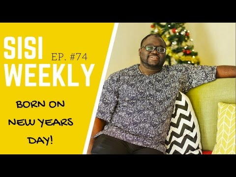 LIFE IN LAGOS : SISI WEEKLY EP #74 : BORN ON NEW YEARS DAY!