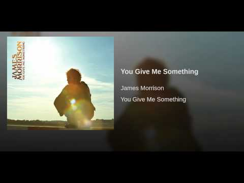 You Give Me Something