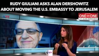 Giuliani Asks Dershowitz: Should the U.S. Embassy Be Moved to Jerusalem?