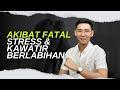 Bagaimana Stress & Khawatir Yang Berlebihan Dapat Mempengaruhi Kesehatan Anda