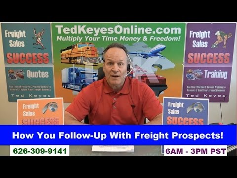 [TKO] ♦ How You Follow-Up With Freight Prospects! ♦ TedKeyesOnline.com