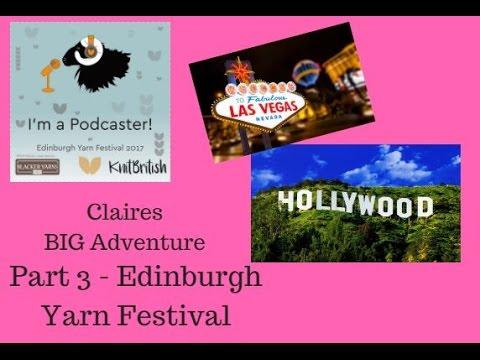 Claires BIG adventure Part 3  - Edinburgh Yarn Festival 2017