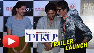 Piku official trailer launch in mumbai | amitabh bachchan, deepika padukone, irrfan khan