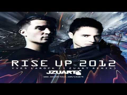 yves larock - rise up 2012 j zuart remix