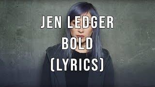 Jen Ledger - Bold (Lyrics)